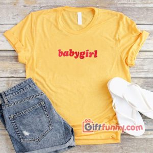 Baby Girl T-Shirt – Funny Shirt