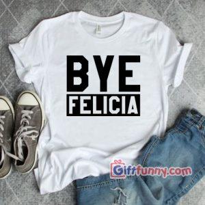 Bye Felicia T-Shirt - Gift Funny Shirt