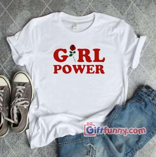 GIRL POWER T-Shirt – Funny Shirt