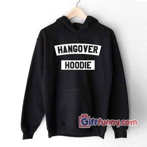 Hangover Hoodie Hoodie – Gift Funny Hoodie