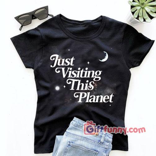 Just Visiting This Planet T-Shirt - Gift Funny Shirt