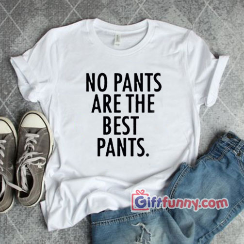 No pants are the best pants T-Shirt On Sale