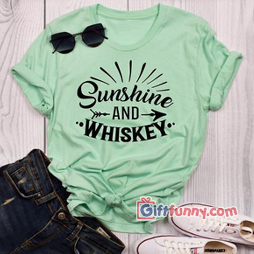 Sunshine And Whiskey T-Shirt - Funny Gift Shirt