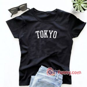 TOKYO T-Shirt - Funny Shirt