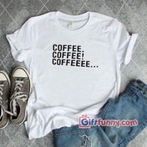 coffee addict T-Shirt – Funny Shirt