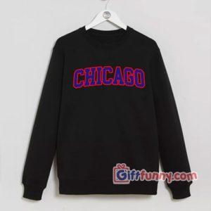 CHICAGO Sweatshirt – Funny Sweatshirt