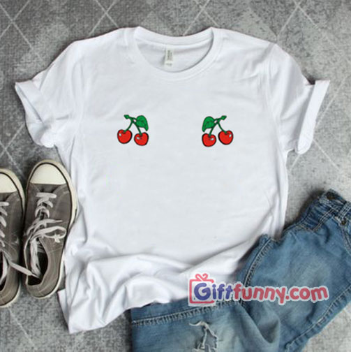 Cherry Boobs T-Shirt - Funny Shirt Cherry Shirt