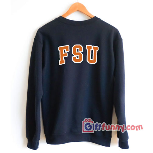 FSU Sweatshirt - Funny Gift Sweatshirt