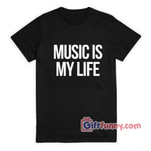 Music-is-my-life-T-Shirt---Funny-Shirt-For-Man-and-Woman