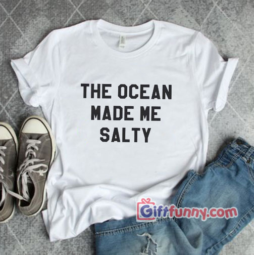 The-ocean-made-me-salty-T-Shirt---Funny-Gift-Shirt