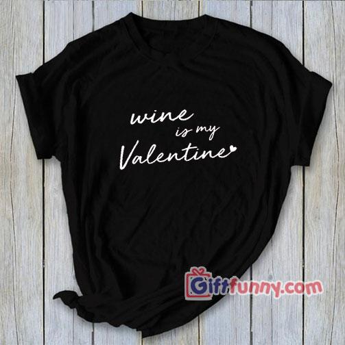 Valentine Shirt – Wine Is my Valentine – Love-Shirt