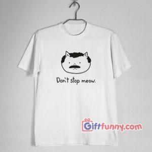 Don't Stop Meow T-Shirt - Funny's Freddy Mercury Shirt