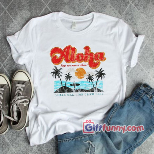 Aloha-Keep-Our-Oceans-Clean-T-Shirt---Gift-Funny-Shirt