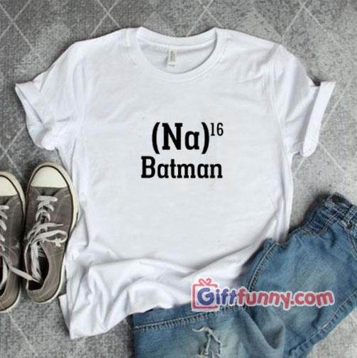 Na16 Batman Shirt – Funny's Gift Shirt