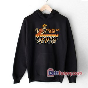 Scooby Doo You're An Idiot Hoodie - Funny Scooby Doo Hoodie