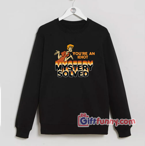 Scooby Doo You're An Idiot Sweatshirt - Funny Scooby Doo Sweatshirt