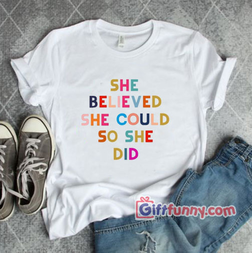 She Believed She Could So She Did shirt – Funny's Gift Shirt