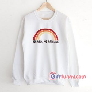 No Rain No Rainbows Sweatshirt