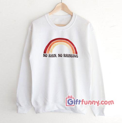 No Rain No Rainbows Sweatshirt