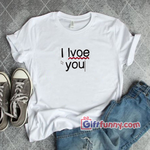 Typo Lvoe you – Typo I Love You Shirt-  funny t-shirt gift
