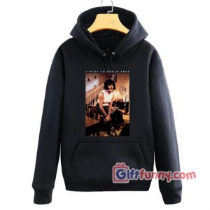 i want to break free - funny Freddie mercury Hoodie