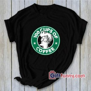 100 Cups Of Coffee Shirt - Funny's Shirt