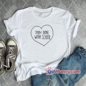 7000% DONE WITH SCHOOL shirt – Funny's  T-Shirt