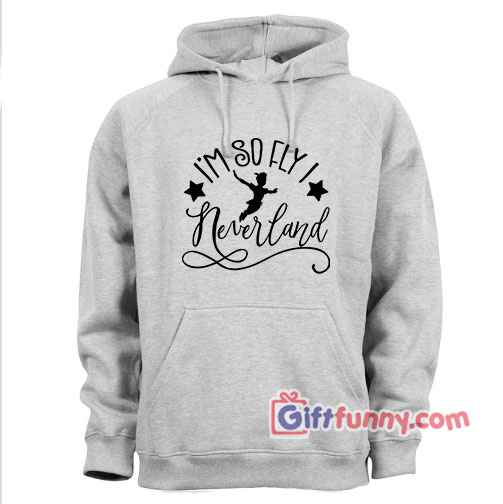 Disney Peterpan I'm so Fly I Neverland Hoodie - Disney Hoodie