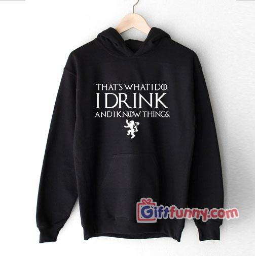Game of Thrones I DRINK Hoodie- Funny Beer Hoodie