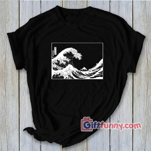 The Great Wave Shirt, The Great Wave off Kanagawa - Funny T-Shirt