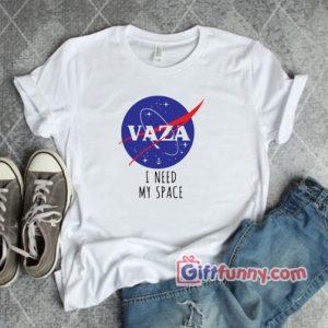 VAZA - I Need My Space T-Shirt - Funny Shirt