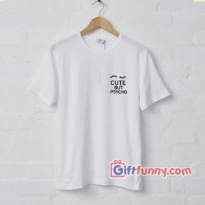 CUTE BUT PSYCHO Tee - Funny's T-Shirt