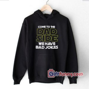 Come To The Dad Side We Have Bad Jokes Hoodie – Star Wars Dad Hoodie