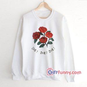 DIE Rose Sweatshirt - Funny's Sweatshirt