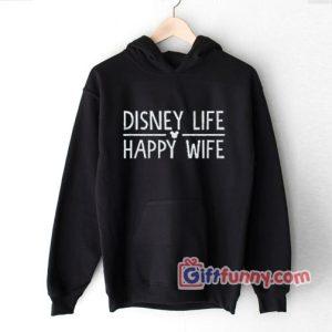 Disney Hoodie - Disney Life Happy Wife - Funny's Gift Hoodie