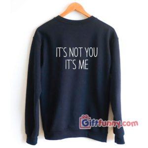 IT'S-NOT-YOU-IT'S-ME-Sweatshirt