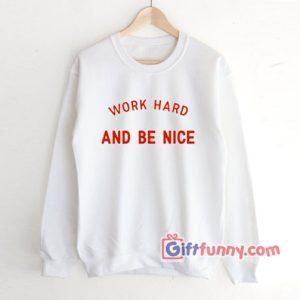 WORK-HARD-AND-BE-NICE-Sweatshirt