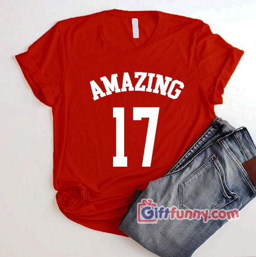 AMAZING 17 Shirt – Funny's Shirt – sweet seventeen birthday gift T-Shirt
