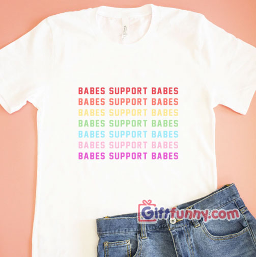 BABES SUPPORT BABES T-Shirt – Funny Rainbow BABES Shirt – funny t-shirt gift