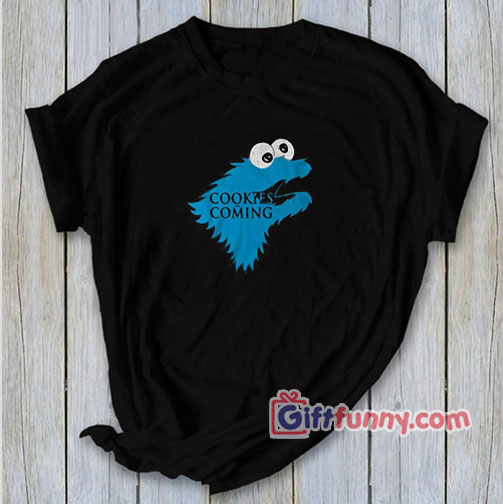 COOKIES COMING Shirt – Parody Game of Thrones Shirt – funny t-shirt gift