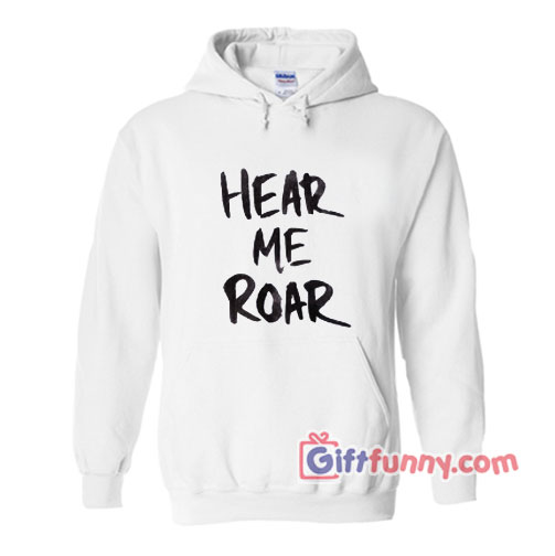 Hear Me Roar Hoodie – Funny's Hoodie On Sale – Funny's Hoodie