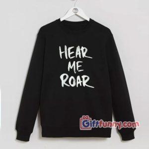 Hear Me Roar Sweatshirt - Funny's Sweatshirt On Sale - Funny's Sweatshirt