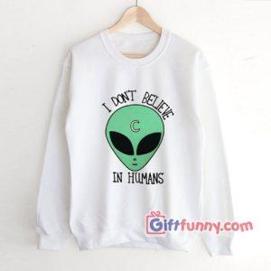 I Don't Believe In Human Sweatshirt - Funny' Sweatshirt