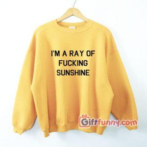 I'M-A-RAY-OF-FUCKING-SUNSHINE-Sweatshirt