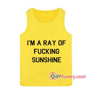 I'M A RAY OF FUCKING SUNSHINE Tank top – Funny's Tank Top