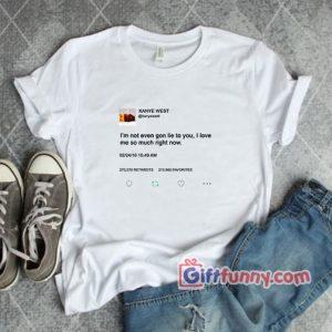 Im Not Even Gon Lie To You I Love Me So Much T Shirt 300x300 - Giftfunny