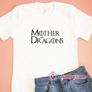 Mother of dragons tshirt, White shirt, Game of thrones shirt, game of thrones party funny t-shirt gift