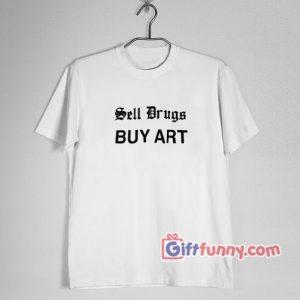 Sell Drugs BUY ART T-Shirt - Funny's Shirt