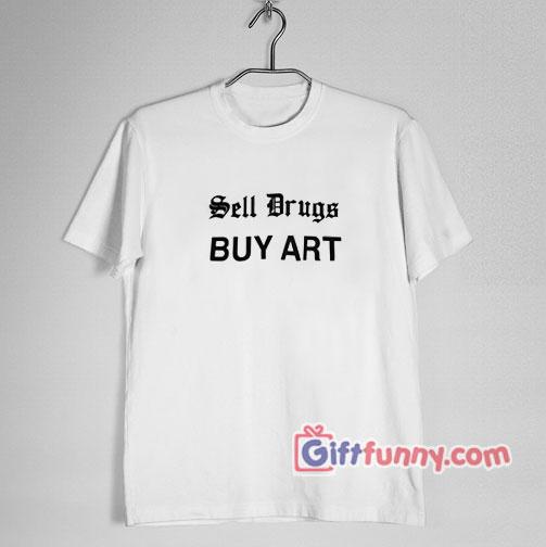 Sell Drugs BUY ART T-Shirt – Funny's Shirt