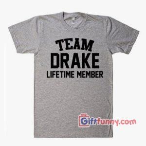 TEAM DRAKE Lifetime Member T-Shirt - Funny's Shirt